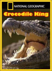 National Geographic: Король крокодилов / Crocodile King (2010) HDTVRip