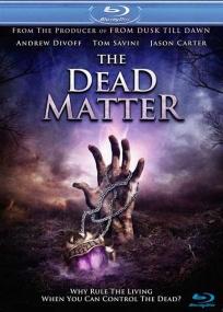 Мертвая плоть / The Dead Matter (2011) Отличное качество