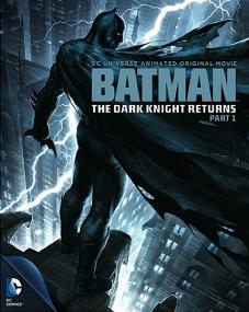 Бэтмен: Возвращение Темного рыцаря. Часть 1 / Batman: The Dark Knight Returns, Part 1 (2012/DVD5/DVDRip)